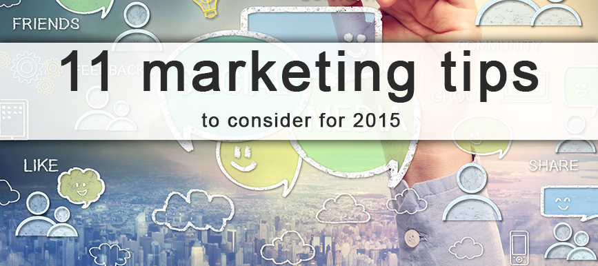 11 marketing tips to consider for 2015