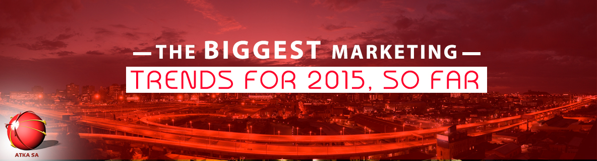 The biggest marketing trends for 2015, so far.